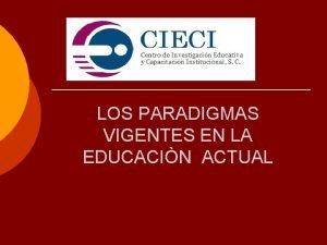LOS PARADIGMAS VIGENTES EN LA EDUCACIN ACTUAL LOS