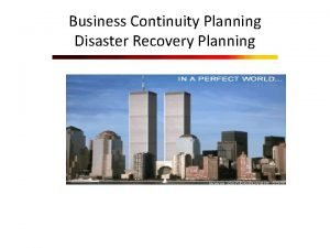 Business Continuity Planning Disaster Recovery Planning Pendahuluan Jika