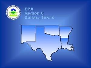 EPA Region 6 Dallas Texas DRAFT EPA Perspectives