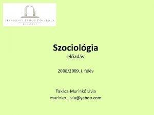 Szociolgia elads 20082009 I flv TakcsMurink Lvia murinkoliviayahoo