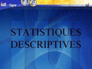 STATISTIQUES DESCRIPTIVES INTRODUCTION INTRODUCTION Vocabulaire statistique L oprateur