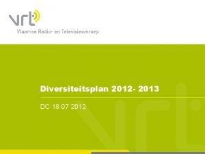 Diversiteitsplan 2012 2013 DC 18 07 2012 Doelstelling