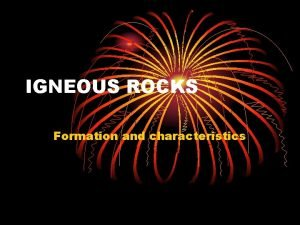 IGNEOUS ROCKS Formation and characteristics IGNEOUS The term