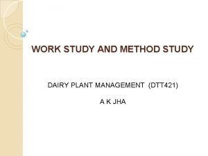 WORK STUDY AND METHOD STUDY DAIRY PLANT MANAGEMENT