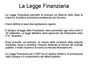 La Legge Finanziaria La Legge Finanziaria permette di