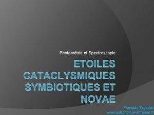 Photomtrie et Spectroscopie ETOILES CATACLYSMIQUES SYMBIOTIQUES ET NOVAE
