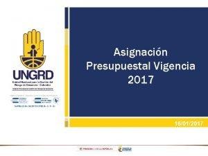 Asignacin Presupuestal Vigencia 2017 16012017 Asignacin Presupuestal Vigencia