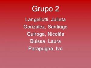 Grupo 2 Langellotti Julieta Gonzalez Santiago Quiroga Nicols