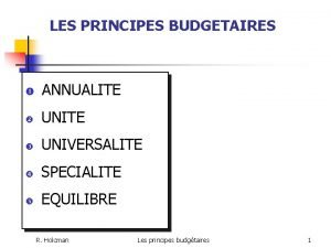 LES PRINCIPES BUDGETAIRES ANNUALITE UNIVERSALITE SPECIALITE EQUILIBRE R