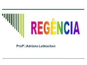 Prof Adriana Lebkuchen Regncia a relao sinttica que