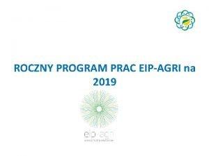 ROCZNY PROGRAM PRAC EIPAGRI na 2019 Gwne priorytety