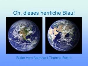 Oh dieses herrliche Blau Bilder vom Astronaut Thomas