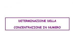 DETERMINAZIONE DELLA CONCENTRAZIONE IN NUMERO Concentrazione in numero