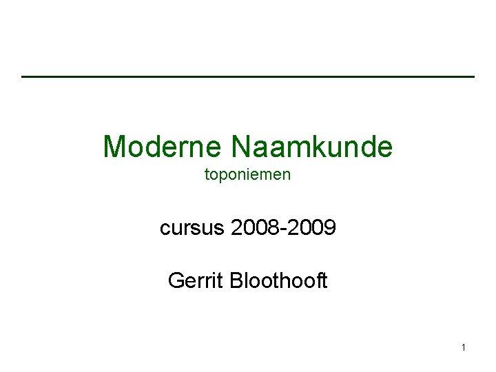 Moderne Naamkunde toponiemen cursus 2008 2009 Gerrit Bloothooft