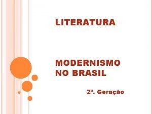 LITERATURA MODERNISMO NO BRASIL 2 Gerao O modernismo