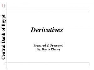 Central Bank of Egypt Derivatives Prepared Presented By