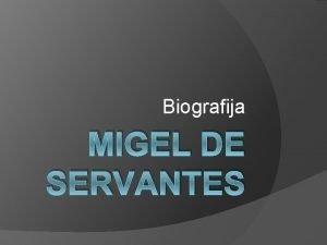 Biografija MIGEL DE SERVANTES Knjievnik vojnik Migel je