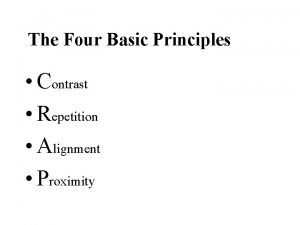 The Four Basic Principles Contrast Repetition Alignment Proximity
