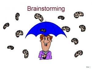 Brainstorming Slide 1 Purpose of Brainstorming To find