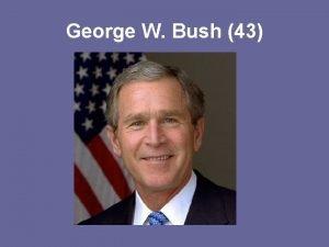 George W Bush 43 Bush 43 Initial Foreign