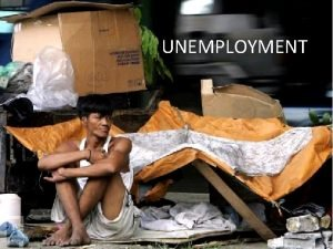 UNEMPLOYMENT What is Unemployment In economics unemployment refers