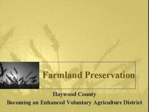 Farmland Preservation Haywood County Becoming an Enhanced Voluntary
