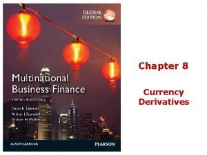 Chapter 8 Currency Derivatives Foreign Currency Derivatives and