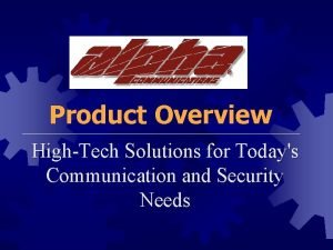 Product Overview HighTech Solutions for Todays Communication and