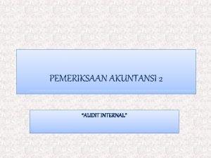 PEMERIKSAAN AKUNTANSI 2 AUDIT INTERNAL Definisi Audit internal