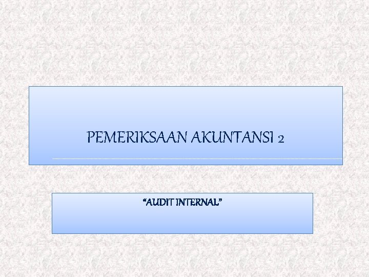 PEMERIKSAAN AKUNTANSI 2 AUDIT INTERNAL Definisi Audit internal