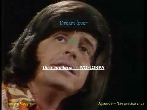 Dream lover lobo Uma produo IVOFLORIPA Imagem Google