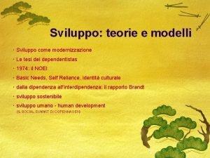 Sviluppo teorie e modelli Sviluppo come modernizzazione Le