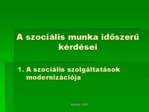 A szocilis munka idszer krdsei 1 A szocilis