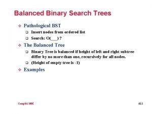 Balanced Binary Search Trees v Pathological BST q