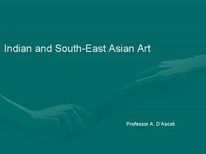 Indian and SouthEast Asian Art Professor A DAscoli