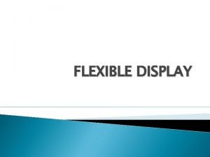 FLEXIBLE DISPLAY Introduction The display can be rolled