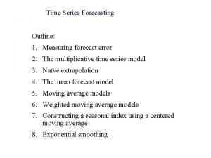 Time Series Forecasting Outline 1 Measuring forecast error