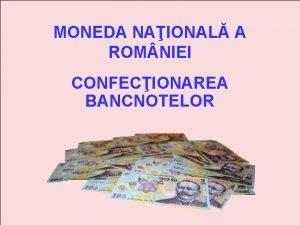 MONEDA NAIONAL A ROM NIEI CONFECIONAREA BANCNOTELOR UNDE