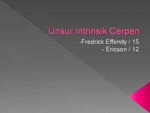 Unsur Intrinsik Cerpen Fredrick Effendy 15 Ericson 12