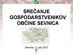 SREANJE GOSPODARSTVENIKOV OBINE SEVNICA Sevnica 3 junij 2013