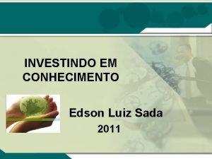 INVESTINDO EM CONHECIMENTO Edson Luiz Sada 2011 EMPREGABILIDADE