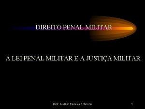 DIREITO PENAL MILITAR A LEI PENAL MILITAR E