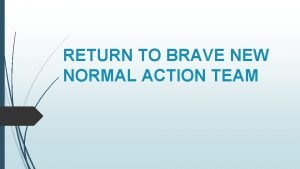 RETURN TO BRAVE NEW NORMAL ACTION TEAM TEAM
