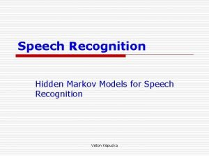 Speech Recognition Hidden Markov Models for Speech Recognition