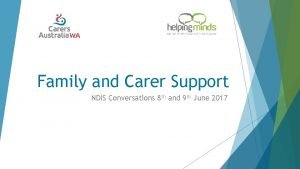 Family and Carer Support NDIS Conversations 8 th