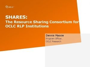 SHARES The Resource Sharing Consortium for OCLC RLP