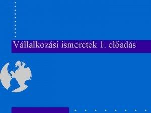Vllalkozsi ismeretek 1 elads Mdszertani ajnls Tanknyvek Elads