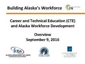 Building Alaskas Workforce Career and Technical Education CTE