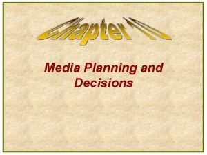 Media Planning and Decisions Major Decisions in Advertising