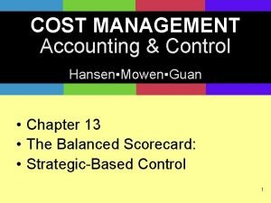 COST MANAGEMENT Accounting Control HansenMowenGuan Chapter 13 The